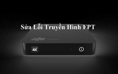 11 lỗi truyền hình FPT thường gặp
