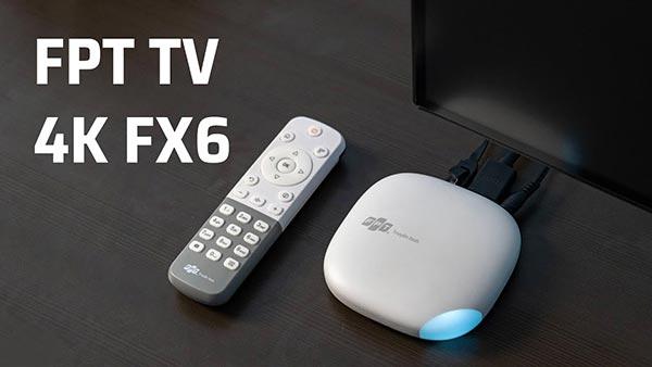 Truyền hình FPT cho ra mắt bộ giải mã FPT TV 4K FX6